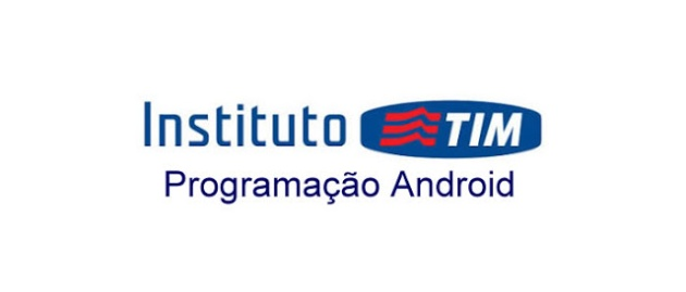 Curso online de  Programação Android gratuito do Instituto TIM.